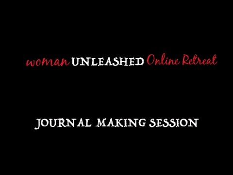 Woman Unleashed Retreat Winter 2016: Journal Making Session