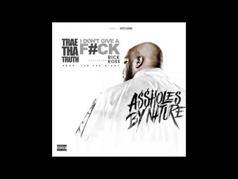 Trae Tha Truth Ft. Rick Ross - I Don't Give A F-ck