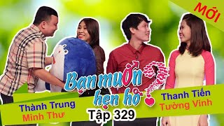 WANNA DATE| EP 329 UNCUT| Thanh Trung - Minh Thu| Thanh Tien - Tuong Vinh|  191117 💚