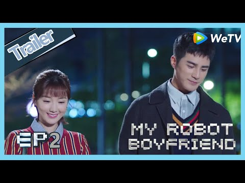 【ENG SUB】My Robot Boyfriend  EP2 Trailer Meng Yan Ask Mo Bai Why He Refuse Her?
