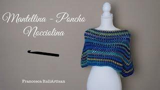 Mantellina - Poncho Nocciolina - Poncho facilissimo uncinetto - Crochet poncho - Poncho a gancillo