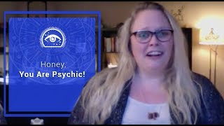 Honey, You Are Psychic - 11 Signs and Symptoms of Spiritual Awakening, Ascension, Psychic Abilities
