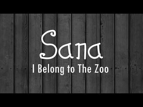 SanaI Belong to the Zoo Lyrics HD
