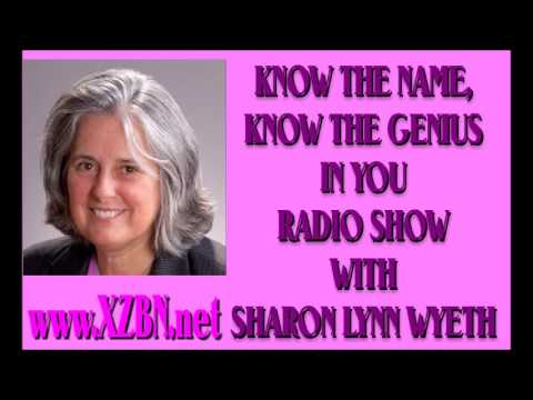 Know The Name, Know The Genius In You with Sharon Lynn Wyeth - Guest: Veronica Entwistle