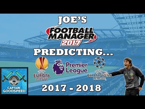 FM17 Experiments | Football Manager 2017 Predicts... 2017-18 PREMIER LEAGUE SEASON