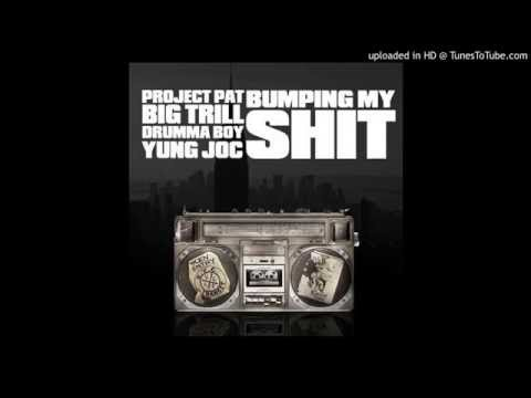 Project Pat - Bumping My Shit Feat. Drumma Boy, Yung Joc & Big Trill