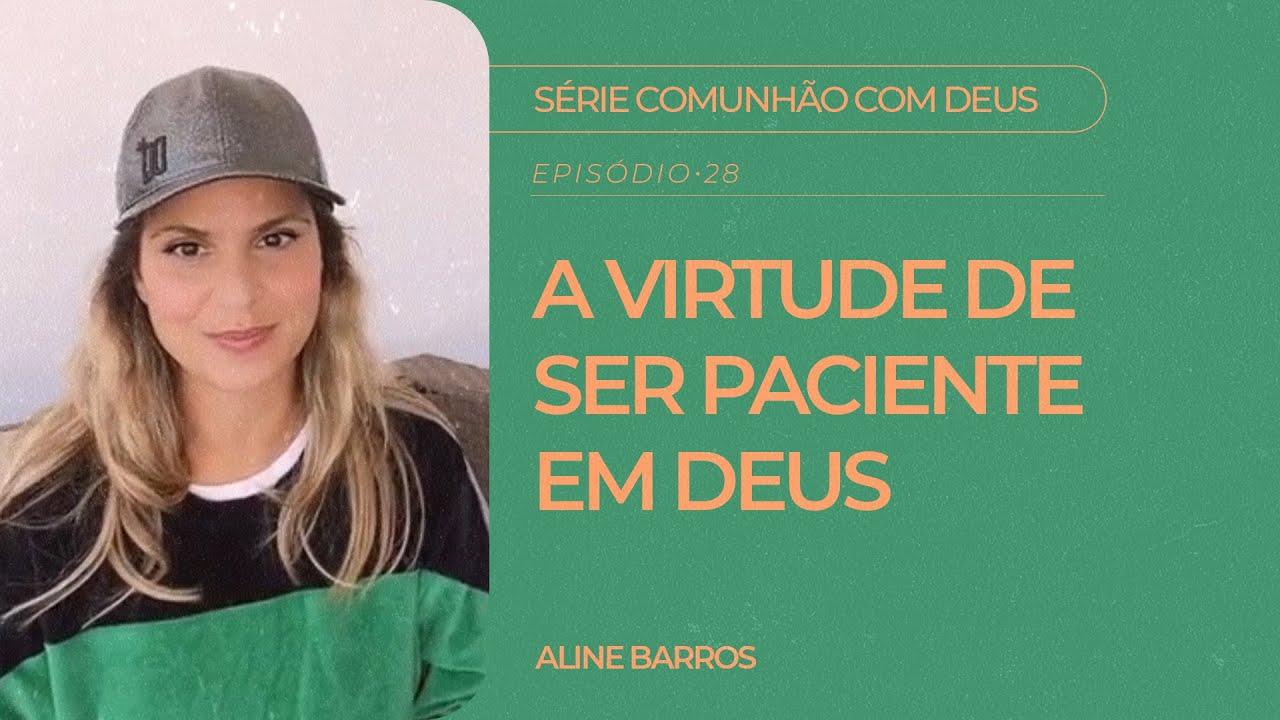 Aline Barros - A Virtude de ser Paciente em Deus   Série Comunhão com Deus
