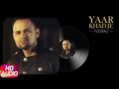 Yaar Khadje (Full Audio Song) - Yugraj Singh Ft G Baadyz - Punjabi Audio Song Collection