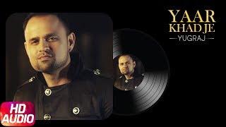Yaar Khadje (Full Audio Song)   Yugraj Singh Ft G Baadyz   Punjabi Audio song Collection