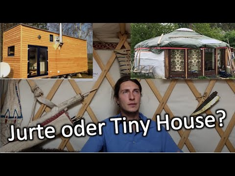 Jurte oder Tiny Haus? Wie soll man sich entscheiden?