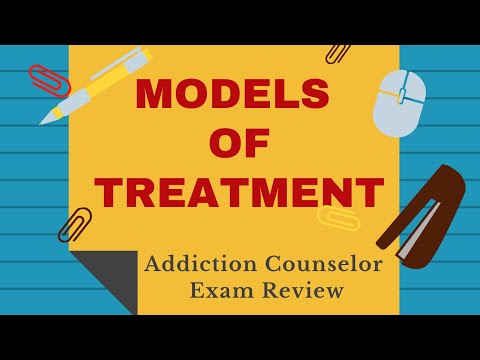 13  Models Of Treatment Addiction Counselor Exam Review