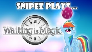 Snipez Plays... Waiting is Magic!