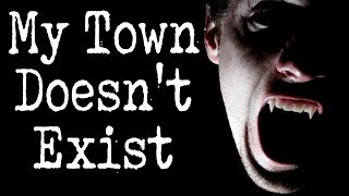 """""""I Live in a Town That Doesn't Exist"""" 