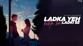 Ladka Yeh Kehta Hai Ladki Se (Unplugged Cover) Piyush Shankar Mp3 Song Download