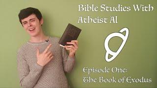 Bible Studies With Atheist Al - Episode One - Exodus