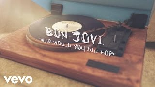 Bon Jovi - Who Would You Die For