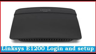 Linksys E1200 WiFi router login and setup first time