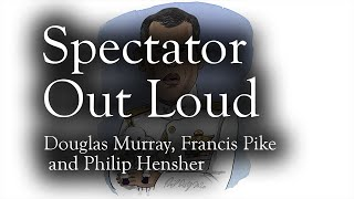 Douglas Murray, Francis Pike and Philip Hensher | Spectator Out Loud