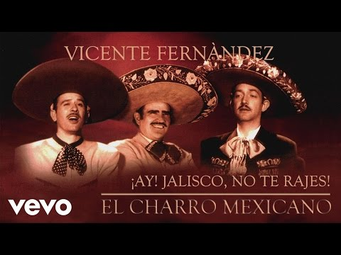 Vicente Fernández - ¡Ay! Jalisco, No Te Rajes