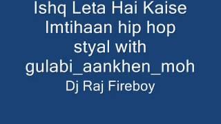 Dj raj fireboy Ishq Leta Hai Kaise Imtihaan Vs gulabi ankhain moh remix 2012