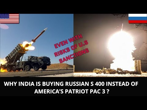 WHY INDIA IS BUYING RUSSIAN S 400 INSTEAD OF AMERICA'S PATRIOT PAC 3 ?