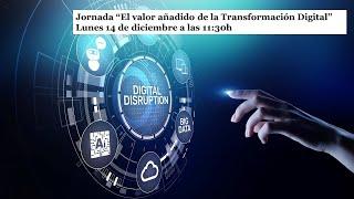 """Jornada """"El valor añadido de la Transformación Digital"""""""