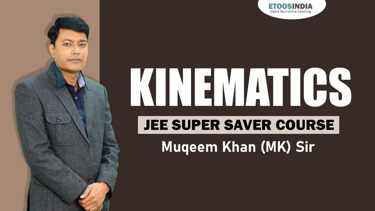 Lec01 Kinematics | JEE Super Saver Course | Physics by Muqeem Khan (MK) Sir | Etoosindia