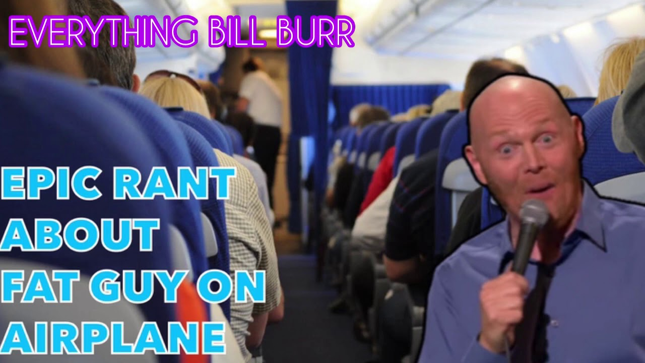 Bill Burr goes on epic rant about fat guy on airplane ...