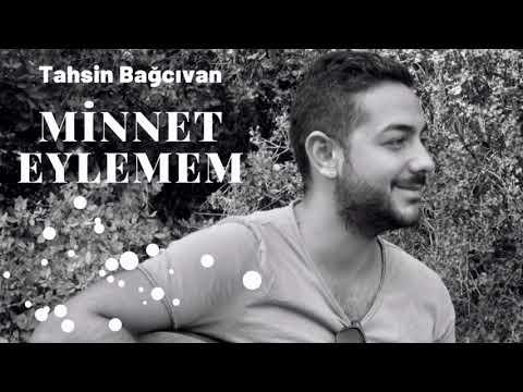 Tahsin Bağcıvan - Minnet Eylemem