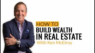 How To Build Wealth in Real Estate with Ken McElroy