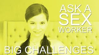 Ask a Sex Worker- What are your biggest challenges?
