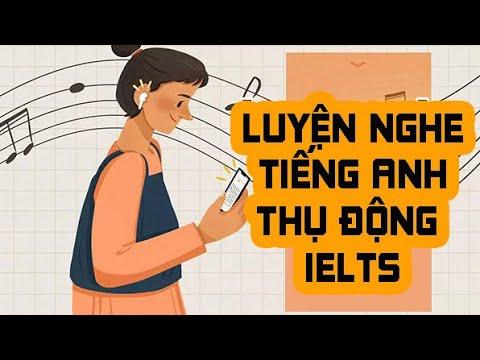 luyện nghe tiếng Anh thụ động và chủ động cho kỳ thi IELTS phù hợp với người mới học