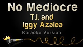 T.I. and Iggy Azalea - No Mediocre (Karaoke Version)