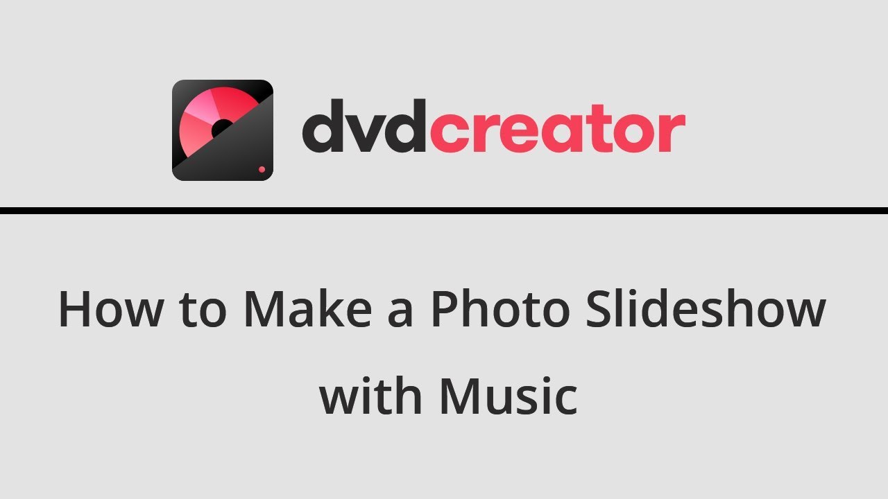 DVD Creator Guide - How to Make a Photo Slideshow with Music