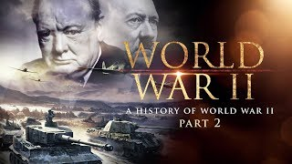 World War II: A History of WWII (Part 2) - Full Documentary