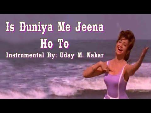 Download IS DUNIYA ME JEENA HO TO(INSTRUMENTAL) BY: UDAY M. NAKAR