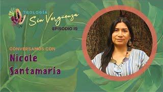 Conversamos con Nicole Santamaría | Teología Sin Vergüenza