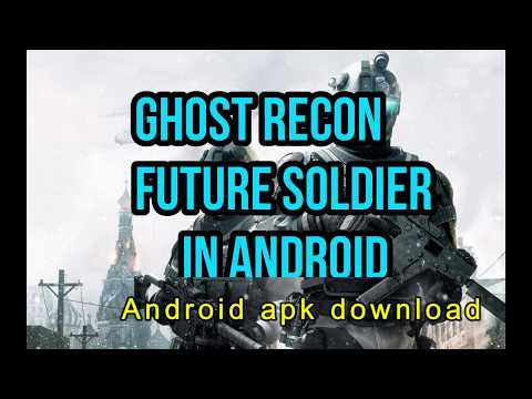 Download Ghost Recon Future Soldier Apk For Android - 100% Working