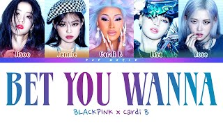BLACKPINK, Cardi B - Bet You Wanna (LYRICS) [Color Coded]