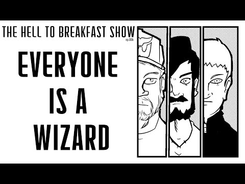The Hell to Breakfast Show S1 E6: Everyone is a Wizard