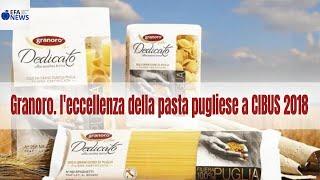 Granoro, l'eccellenza della pasta pugliese a CIBUS 2018