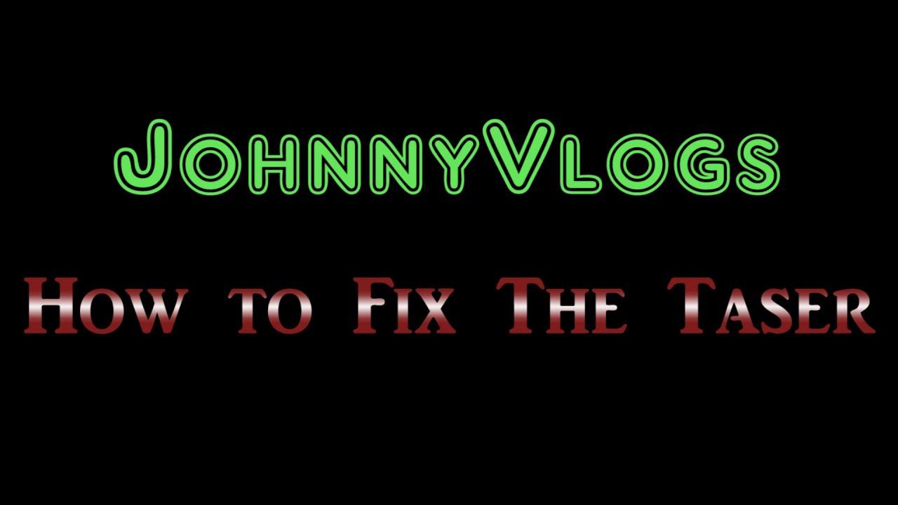 JohnnyVlogs: How to Fix the Taser