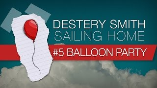 05 - Balloon Party [Destery Smith - Sailing Home] Lyric Video