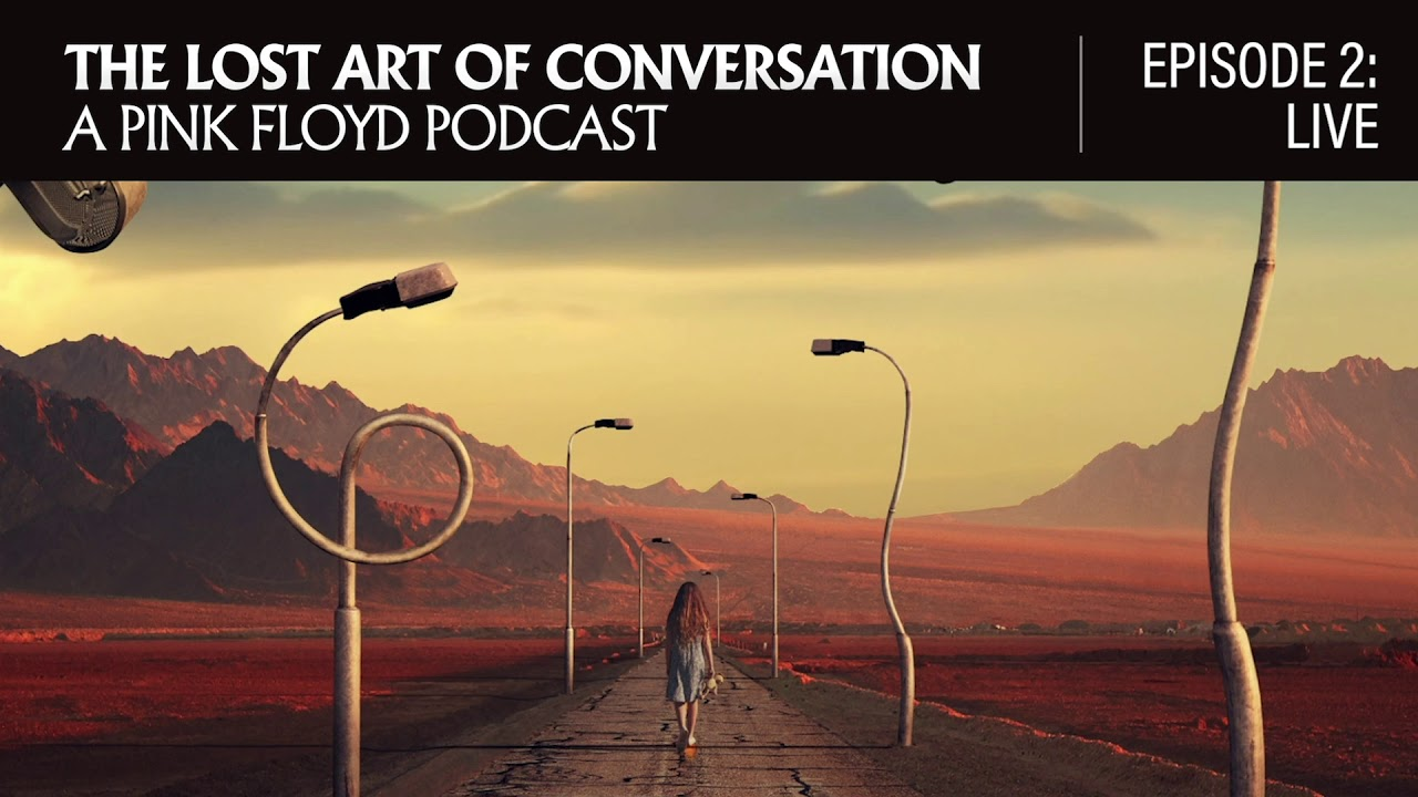 The Lost Art of Conversation: A Pink Floyd Podcast (Episode 2: Live)