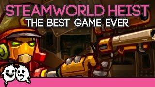 SteamWorld Heist: The Best Game Ever