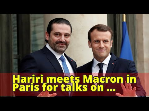 Hariri meets Macron in Paris for talks on Lebanon crisis