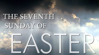 Vid #19 The Seventh Sunday of Easter