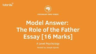 Psychology Model Answer: The Role of the Father Essay [16 Marks]