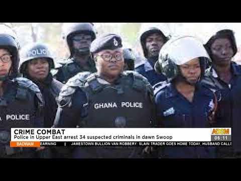 Crime Combat: Police in Upper East arrest 34 suspected criminals in dawn swoop - Badwam (26-7-21)