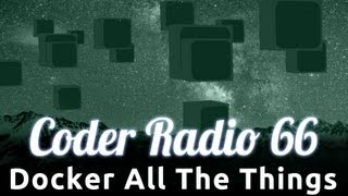 Docker All The Things | Coder Radio 66